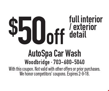 $50 off full interior / exterior detail. With this coupon. Not valid with other offers or prior purchases. We honor competitors' coupons. Expires 2-9-18.