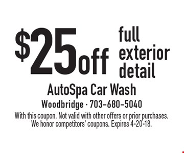 $25 off full exterior detail. With this coupon. Not valid with other offers or prior purchases. We honor competitors' coupons. Expires 4-20-18.