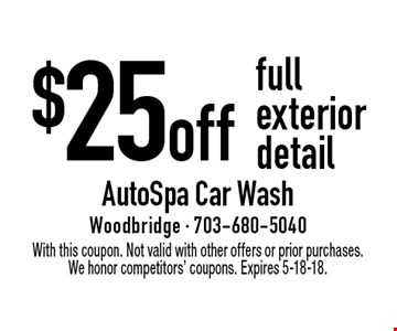 $25 off full exterior detail. With this coupon. Not valid with other offers or prior purchases. We honor competitors' coupons. Expires 5-18-18.