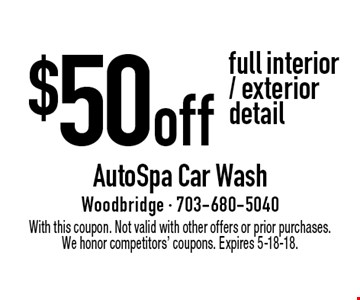 $50 off full interior/exterior detail. With this coupon. Not valid with other offers or prior purchases. We honor competitors' coupons. Expires 5-18-18.