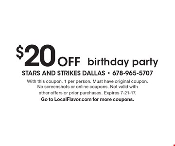$20 Off birthday party. With this coupon. 1 per person. Must have original coupon. No screenshots or online coupons. Not valid with other offers or prior purchases. Expires 7-21-17. Go to LocalFlavor.com for more coupons.
