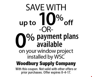up to 10% off -OR- 0% payment plans available on your window project installed by WSC . With this coupon. Not valid with other offers or prior purchases. Offer expires 8-4-17.