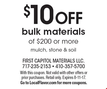 $10 Off Bulk Materials Of $200 Or More. Mulch, stone & soil. With this coupon. Not valid with other offers or prior purchases. Retail only. Expires 8-11-17. Go to LocalFlavor.com for more coupons.