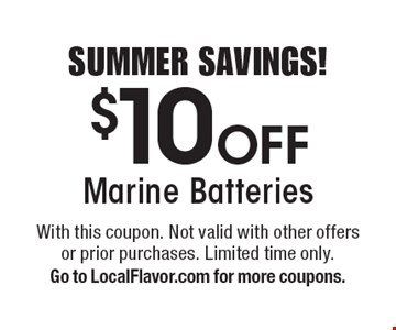 SUMMER SAVINGS! $10 Off Marine Batteries. With this coupon. Not valid with other offers or prior purchases. Limited time only. Go to LocalFlavor.com for more coupons.