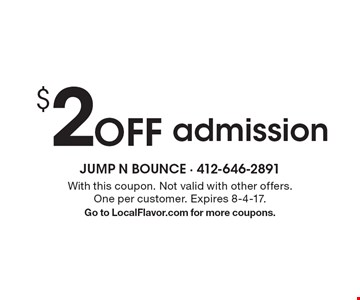 $2 off admission. With this coupon. Not valid with other offers. One per customer. Expires 8-4-17. Go to LocalFlavor.com for more coupons.