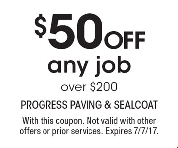$50 Off any job over $200. With this coupon. Not valid with other offers or prior services. Expires 7/7/17.