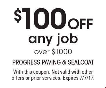 $100 Off any job over $1000. With this coupon. Not valid with other offers or prior services. Expires 7/7/17.