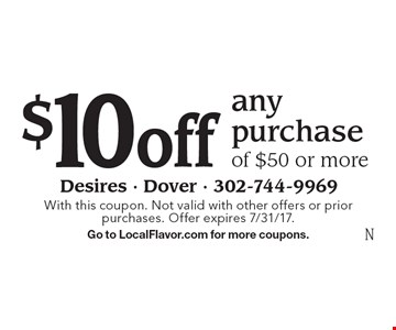 $10 off any purchase of $50 or more. With this coupon. Not valid with other offers or prior purchases. Offer expires 7/31/17. Go to LocalFlavor.com for more coupons.