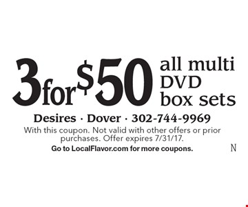 3 for $50 all multi DVD box sets. With this coupon. Not valid with other offers or prior purchases. Offer expires 7/31/17.Go to LocalFlavor.com for more coupons.