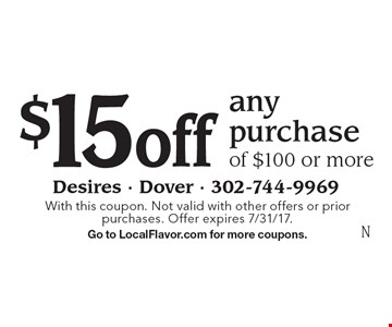 $15 off any purchase of $100 or more. With this coupon. Not valid with other offers or prior purchases. Offer expires 7/31/17. Go to LocalFlavor.com for more coupons.