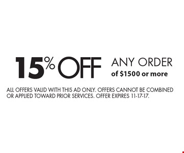 15% off any order of $1500 or more. All offers valid with this ad only. Offers cannot be combined or applied toward prior services. Offer expires 11-17-17.