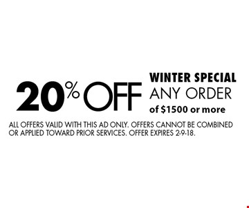 WINTER SPECIAL. 20% off any order of $1500 or more. All offers valid with this ad only. Offers cannot be combined or applied toward prior services. Offer expires 2-9-18.