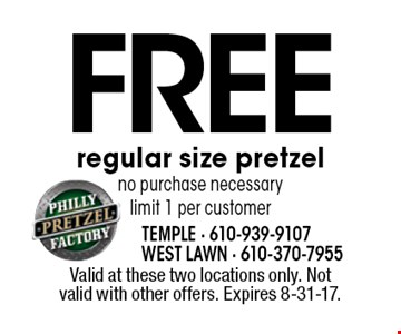 FREE regular size pretzel. No purchase necessary. Limit 1 per customer. Valid at these two locations only. Not valid with other offers. Expires 8-31-17.