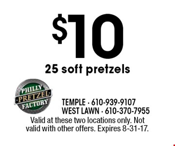 $10 25 soft pretzels. Valid at these two locations only. Not valid with other offers. Expires 8-31-17.