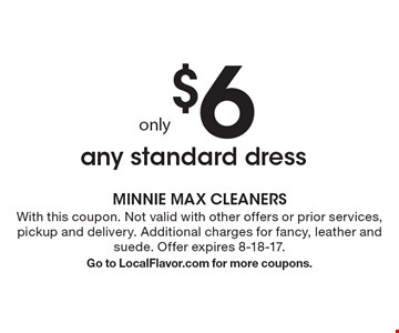 Any standard dress only $6. With this coupon. Not valid with other offers or prior services, pickup and delivery. Additional charges for fancy, leather and suede. Offer expires 8-18-17.Go to LocalFlavor.com for more coupons.