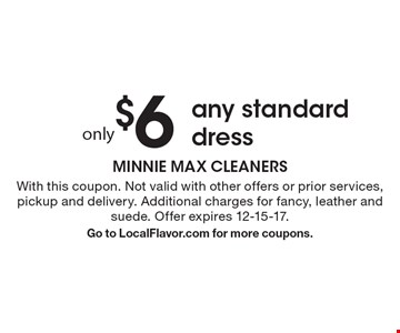 Only $6 any standard dress. With this coupon. Not valid with other offers or prior services, pickup and delivery. Additional charges for fancy, leather and suede. Offer expires 12-15-17. Go to LocalFlavor.com for more coupons.