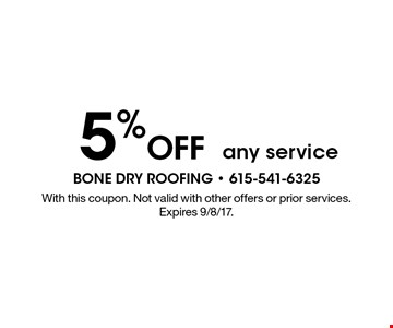 5% Off any service. With this coupon. Not valid with other offers or prior services. Expires 9/8/17.