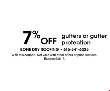 7% Off gutters or gutter protection. With this coupon. Not valid with other offers or prior services. Expires 9/8/17.