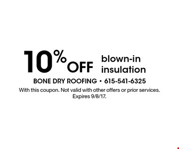 10% Off blown-in insulation. With this coupon. Not valid with other offers or prior services. Expires 9/8/17.