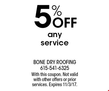 5% Off any service. With this coupon. Not valid with other offers or prior services. Expires 11/3/17.