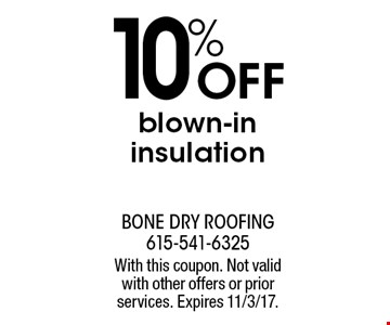 10% Off blown-in insulation. With this coupon. Not valid with other offers or prior services. Expires 11/3/17.
