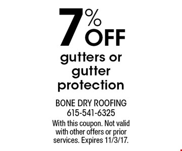 7% Off gutters or gutter protection. With this coupon. Not valid with other offers or prior services. Expires 11/3/17.