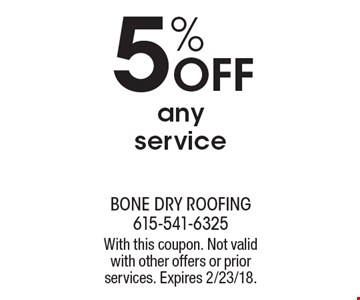 5% Off any service. With this coupon. Not valid with other offers or prior services. Expires 2/23/18.