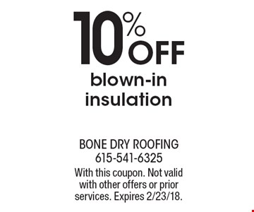 10% Off blown-in insulation. With this coupon. Not valid with other offers or prior services. Expires 2/23/18.