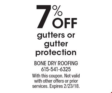 7% Off gutters or gutter protection. With this coupon. Not valid with other offers or prior services. Expires 2/23/18.