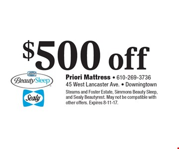 $500 off any purchase. Stearns and Foster Estate, Simmons Beauty Sleep, and Sealy Beautyrest. May not be compatible with other offers. Expires 8-11-17.