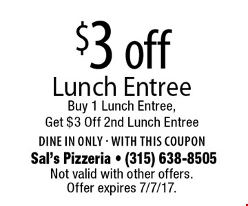 $3 off Lunch Entree. Buy 1 Lunch Entree, Get $3 Off 2nd Lunch Entree. Dine in only - with this coupon. Not valid with other offers. Offer expires 7/7/17.