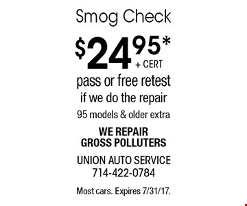 $24.95* Smog Check. Pass or free retest if we do the repair. 95 models & older extra. We repair gross polluters. Most cars. Expires 7/31/17.