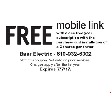 FREE mobile link with a one free year subscription with the purchase and installation of a Generac generator. With this coupon. Not valid on prior services. Charges apply after the 1st year. Expires 7/7/17.