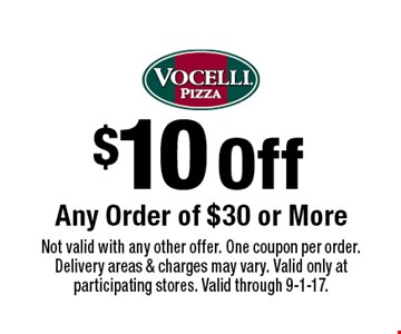 $10 Off Any Order of $30 or More. Not valid with any other offer. One coupon per order. Delivery areas & charges may vary. Valid only at participating stores. Valid through 9-1-17.