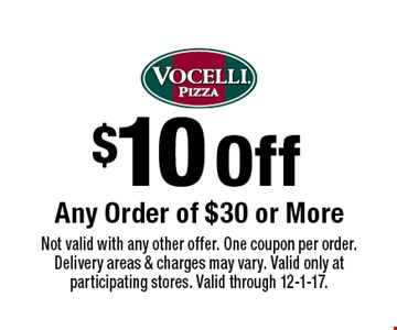 $10 Off Any Order of $30 or More. Not valid with any other offer. One coupon per order. Delivery areas & charges may vary. Valid only at participating stores. Valid through 12-1-17.