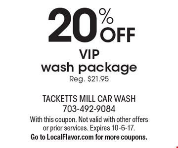 20% OFF VIP wash package. Reg. $21.95. With this coupon. Not valid with other offers or prior services. Expires 10-6-17. Go to LocalFlavor.com for more coupons.