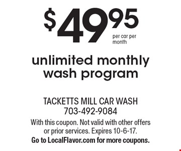 $49.95 per car per month. Unlimited monthly wash program. With this coupon. Not valid with other offers or prior services. Expires 10-6-17. Go to LocalFlavor.com for more coupons.
