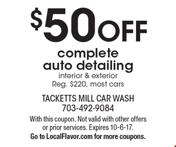 $50 OFF complete auto detailing, interior & exterior.  Reg. $220. Most cars. With this coupon. Not valid with other offers or prior services. Expires 10-6-17. Go to LocalFlavor.com for more coupons.