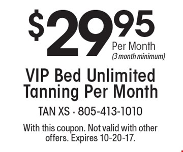 $29.95 Per Month (3 month minimum) VIP Bed Unlimited Tanning Per Month. With this coupon. Not valid with other offers. Expires 10-20-17.