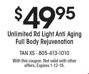 $49.95 Unlimited Rd Light Anti Aging Full Body Rejuvenation. With this coupon. Not valid with other offers. Expires 1-12-18.