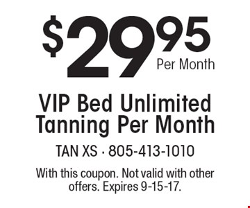 $29.95 Per Month VIP Bed Unlimited Tanning Per Month. With this coupon. Not valid with other offers. Expires 9-15-17.