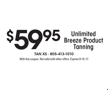 $59.95 Unlimited Breeze Product Tanning. With this coupon. Not valid with other offers. Expires 9-15-17.