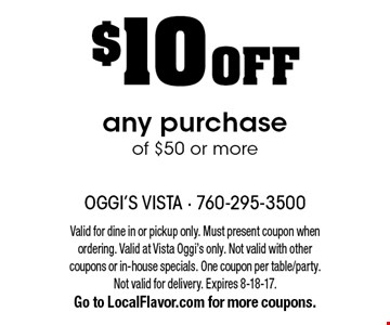 $10 OFF any purchase of $50 or more. Valid for dine in or pickup only. Must present coupon when ordering. Valid at Vista Oggi's only. Not valid with other coupons or in-house specials. One coupon per table/party. Not valid for delivery. Expires 8-18-17. Go to LocalFlavor.com for more coupons.