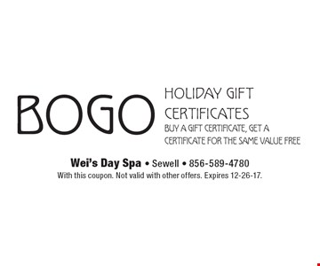 BOGO holiday gift certificates Buy a gift certificate, get a certificate for the same value free. With this coupon. Not valid with other offers. Expires 12-26-17.