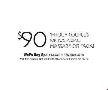 $90 1-Hour Couple's (or two people) massage or facial. With this coupon. Not valid with other offers. Expires 12-26-17.