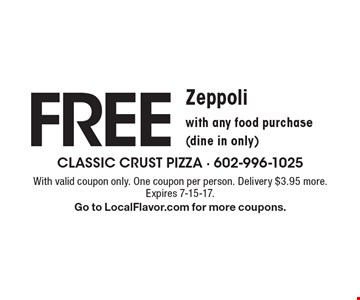 free Zeppoli with any food purchase (dine in only). With valid coupon only. One coupon per person. Delivery $3.95 more. Expires 7-15-17.Go to LocalFlavor.com for more coupons.