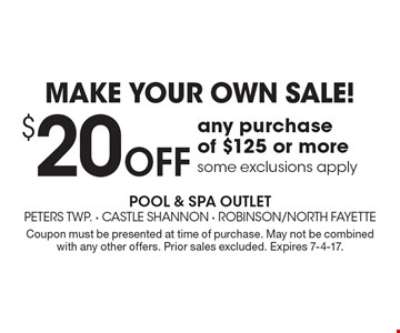 MAKE YOUR OWN SALE! $20 off any purchase of $125 or more some exclusions apply. Coupon must be presented at time of purchase. May not be combined with any other offers. Prior sales excluded. Expires 7-4-17.