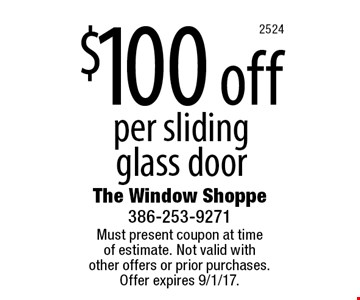 $100 off per sliding glass door. Must present coupon at time of estimate. Not valid with other offers or prior purchases.Offer expires 9/1/17.