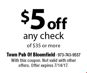 $5 off any check of $35 or more. With this coupon. Not valid with other offers. Offer expires 7/14/17.