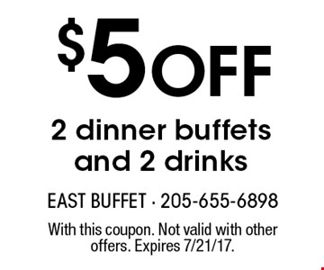 $5 off 2 dinner buffets and 2 drinks. With this coupon. Not valid with other offers. Expires 7/21/17.